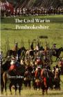 The Civil War in Pembrokeshire Penally...